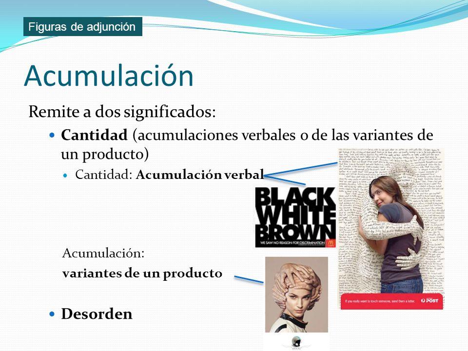 Acumulación Remite a dos significados: Cantidad (acumulaciones verbales o de las variantes de un producto) Cantidad: Acumulación verbal Acumulación: v
