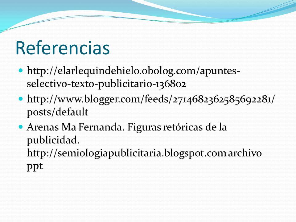 Referencias http://elarlequindehielo.obolog.com/apuntes- selectivo-texto-publicitario-136802 http://www.blogger.com/feeds/2714682362585692281/ posts/d
