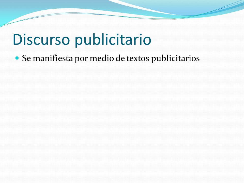 Discurso publicitario Se manifiesta por medio de textos publicitarios