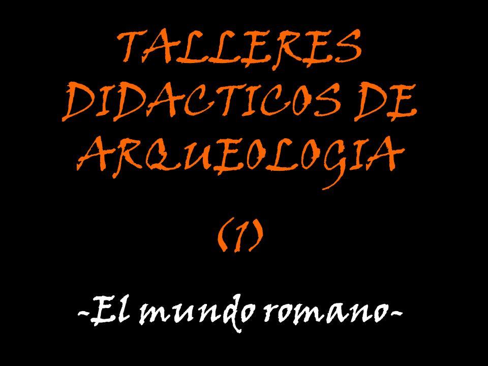 TALLERES DIDACTICOS DE ARQUEOLOGIA (1) -El mundo romano-