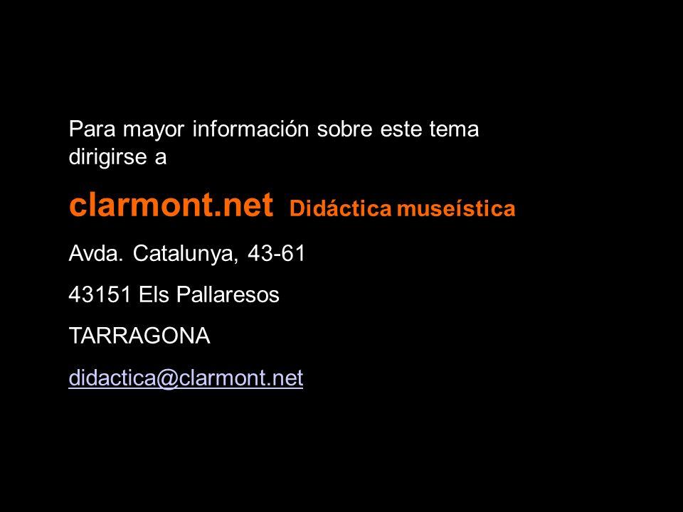 Para mayor información sobre este tema dirigirse a clarmont.net Didáctica museística Avda. Catalunya, 43-61 43151 Els Pallaresos TARRAGONA didactica@c