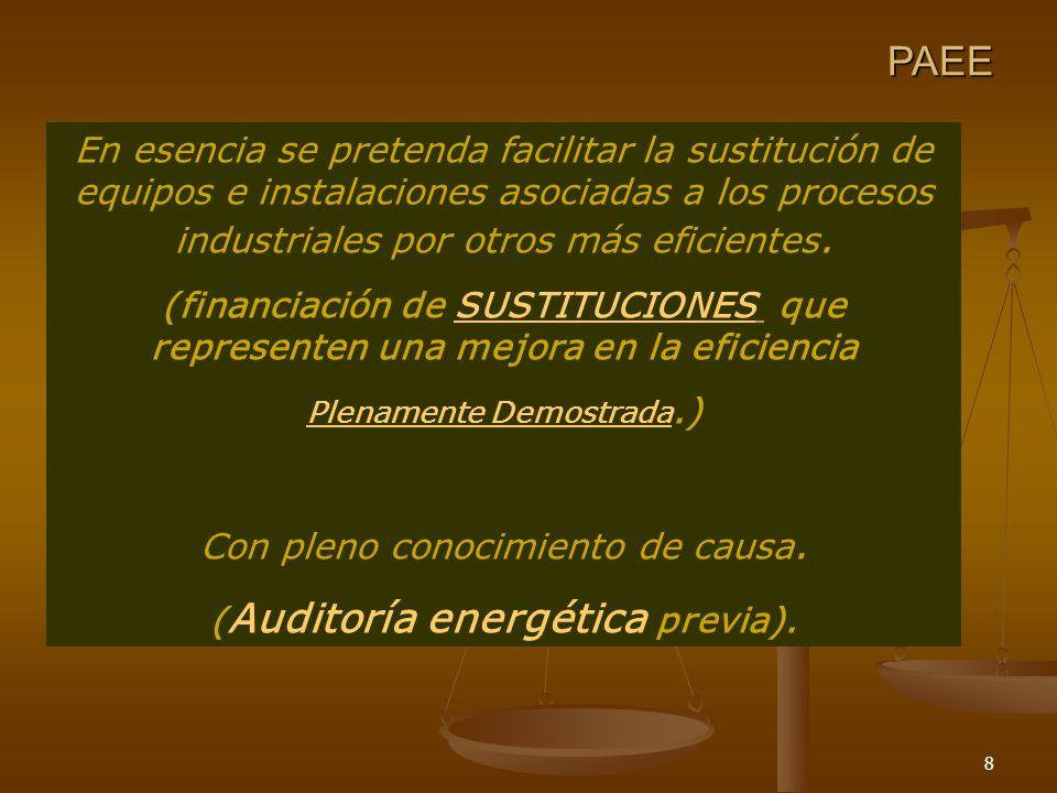 8 PAEE En esencia se pretenda facilitar la sustitución de equipos e instalaciones asociadas a los procesos industriales por otros más eficientes. (fin