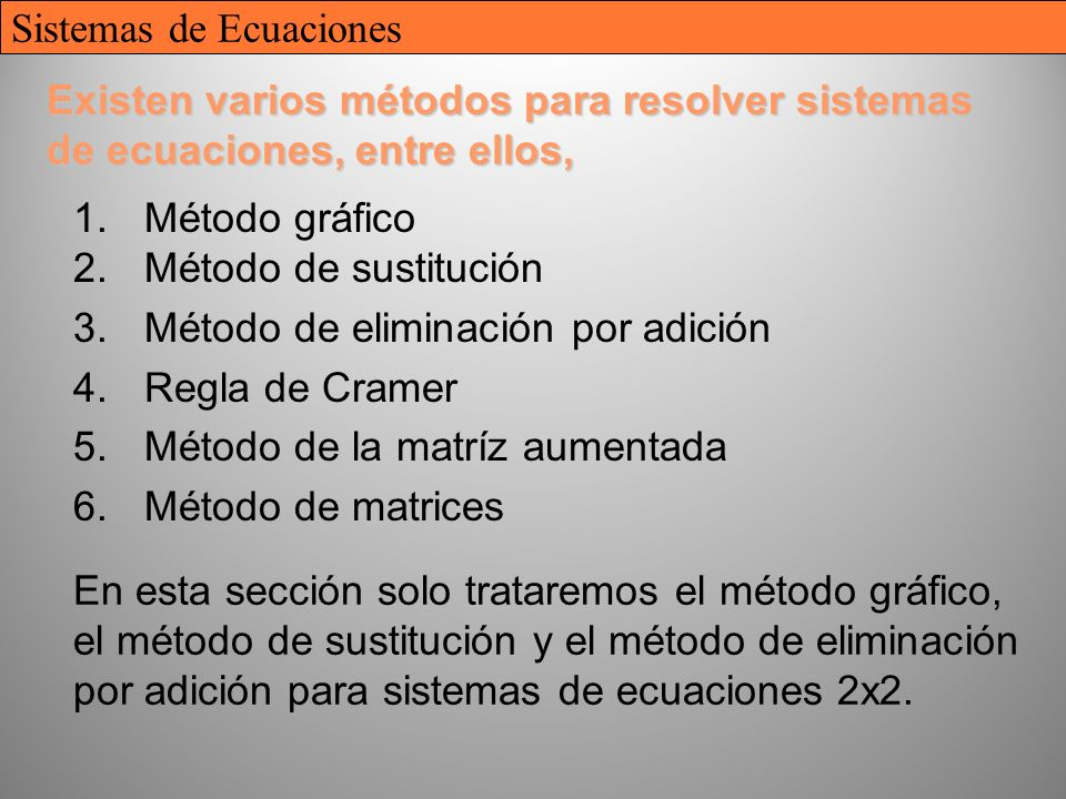 11 Existen varios métodos para resolver sistemas de ecuaciones, entre ellos, 1.Método gráfico 2.Método de sustitución 3.Método de eliminación por adic