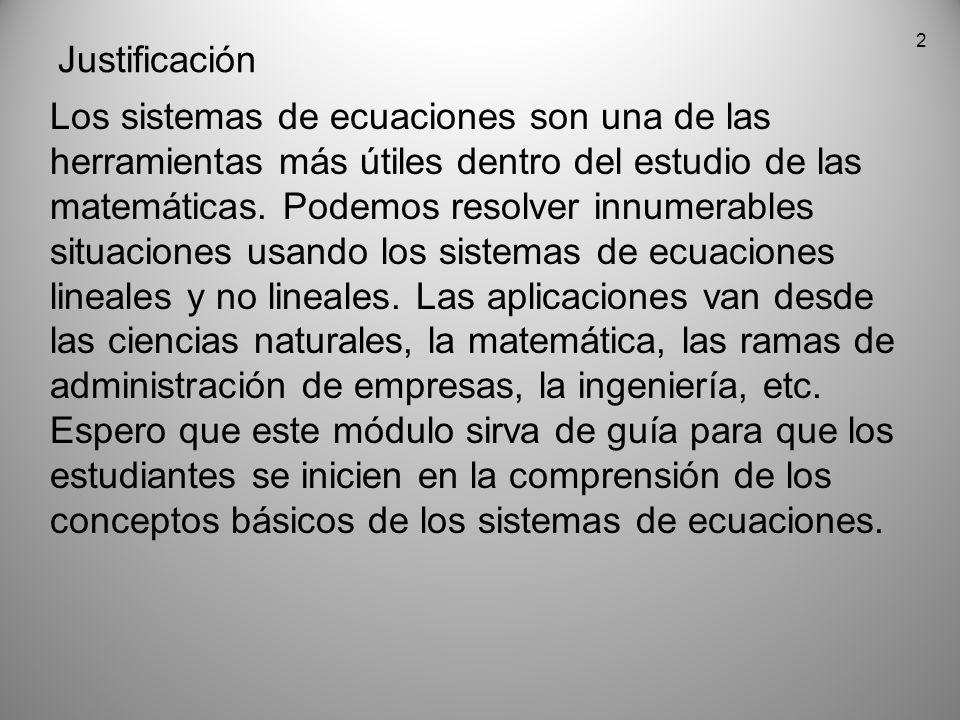 2 Justificación Los sistemas de ecuaciones son una de las herramientas más útiles dentro del estudio de las matemáticas. Podemos resolver innumerables