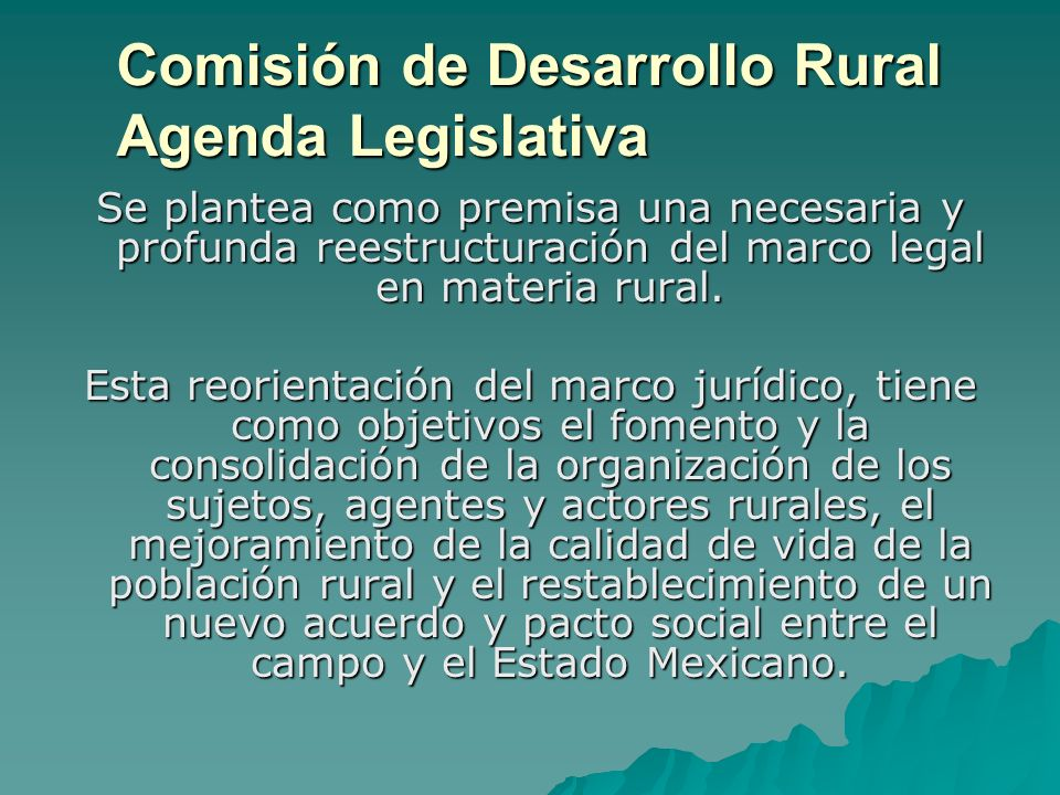 Comisión de Desarrollo Rural Agenda Legislativa Se plantea como premisa una necesaria y profunda reestructuración del marco legal en materia rural.