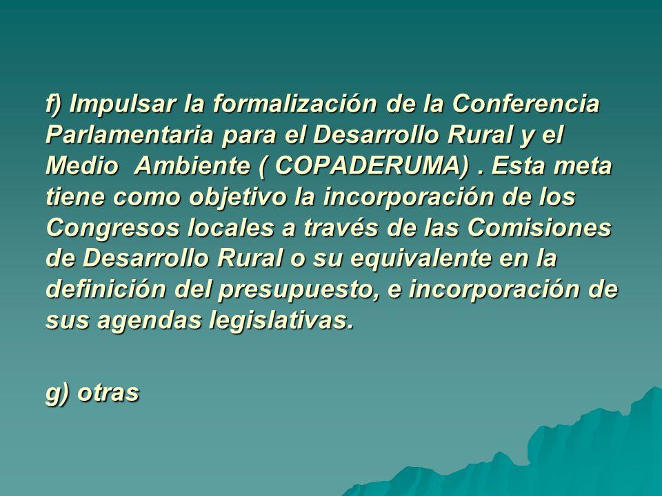 f) Impulsar la formalización de la Conferencia Parlamentaria para el Desarrollo Rural y el Medio Ambiente ( COPADERUMA).