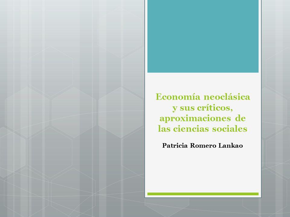 Economía neoclásica y sus críticos, aproximaciones de las ciencias sociales Patricia Romero Lankao