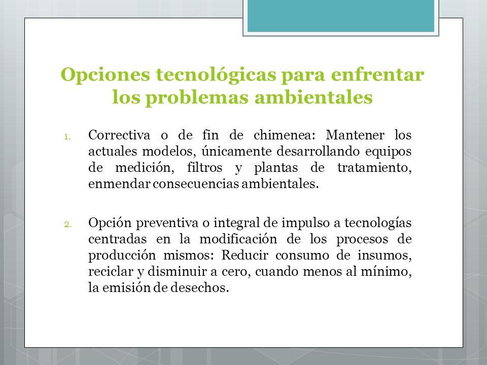 Opciones tecnológicas para enfrentar los problemas ambientales 1.