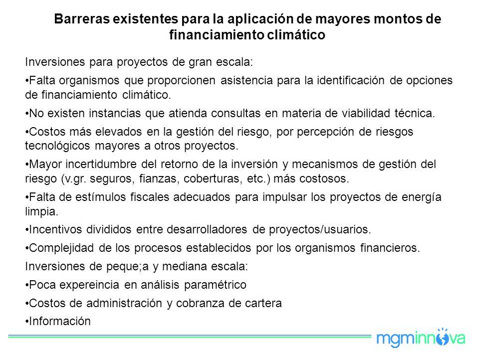 Barreras existentes para la aplicación de mayores montos de financiamiento climático Inversiones para proyectos de gran escala: Falta organismos que p