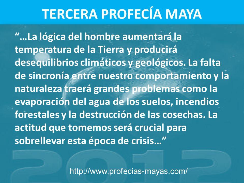 TERCERA PROFECÍA MAYA …La lógica del hombre aumentará la temperatura de la Tierra y producirá desequilibrios climáticos y geológicos. La falta de sinc