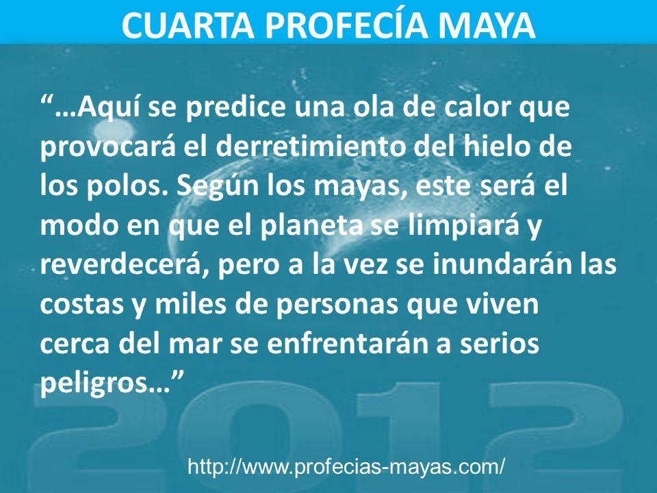 CUARTA PROFECÍA MAYA http://www.profecias-mayas.com/ …Aquí se predice una ola de calor que provocará el derretimiento del hielo de los polos. Según lo
