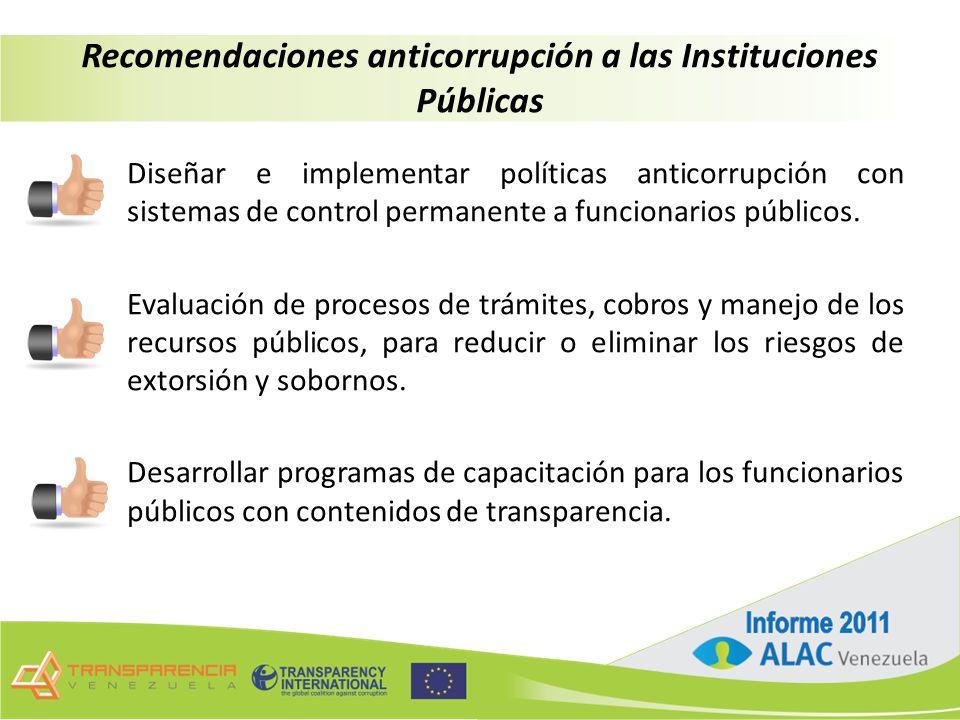 Recomendaciones anticorrupción a las Instituciones Públicas Diseñar e implementar políticas anticorrupción con sistemas de control permanente a funcionarios públicos.