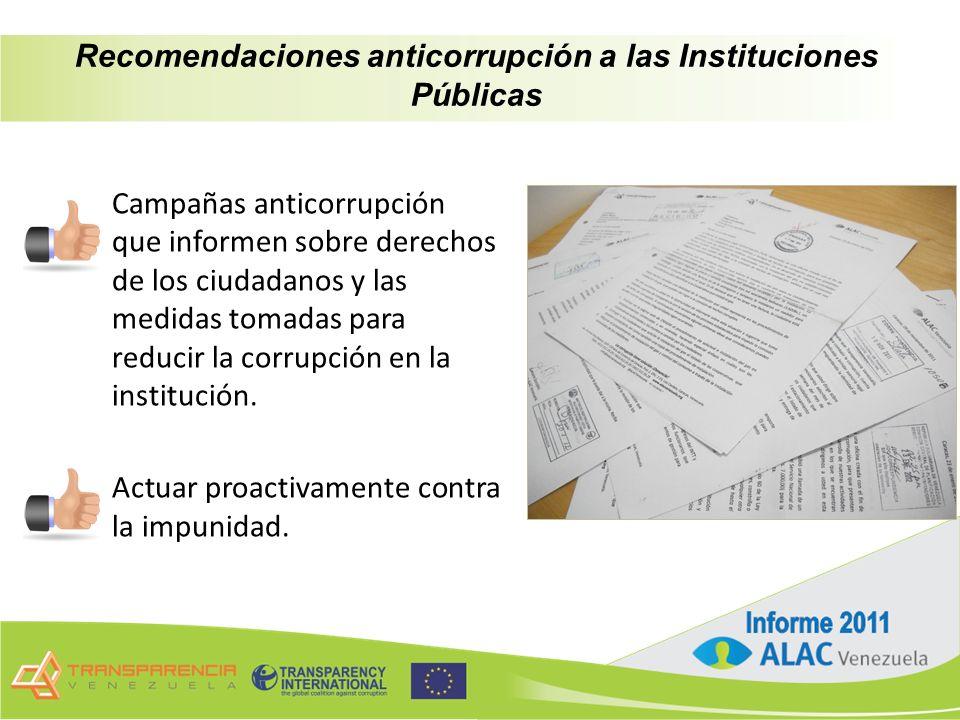 Campañas anticorrupción que informen sobre derechos de los ciudadanos y las medidas tomadas para reducir la corrupción en la institución.