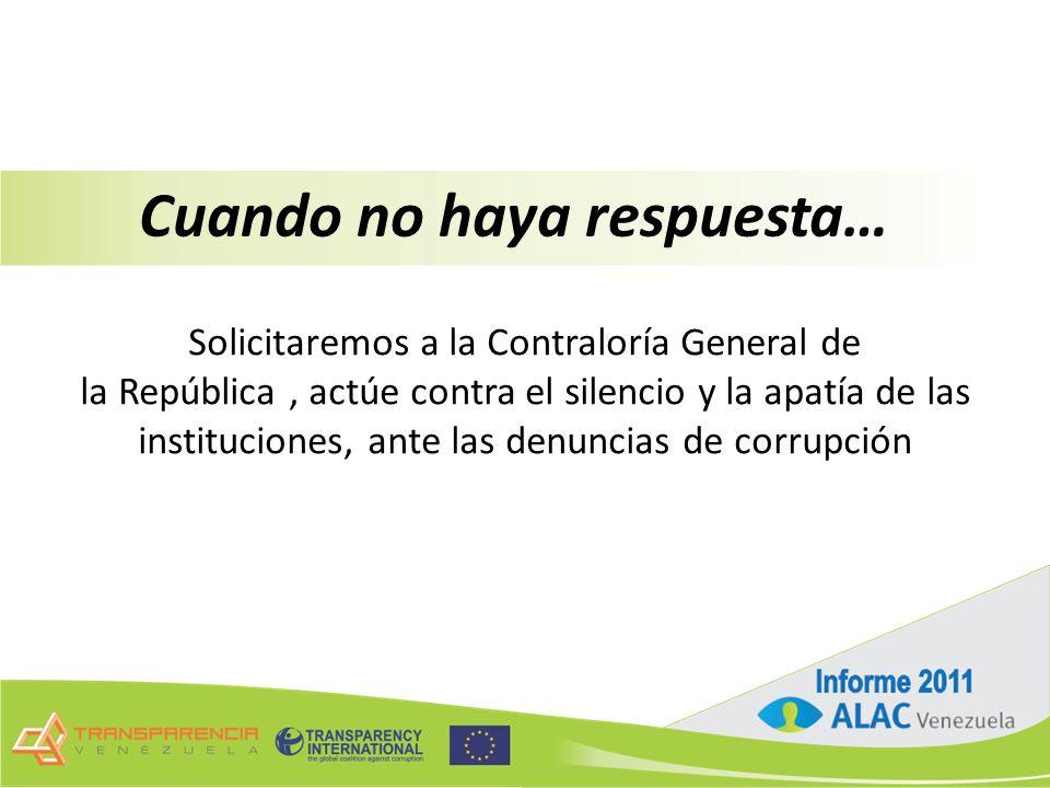 Cuando no haya respuesta… Solicitaremos a la Contraloría General de la República, actúe contra el silencio y la apatía de las instituciones, ante las denuncias de corrupción
