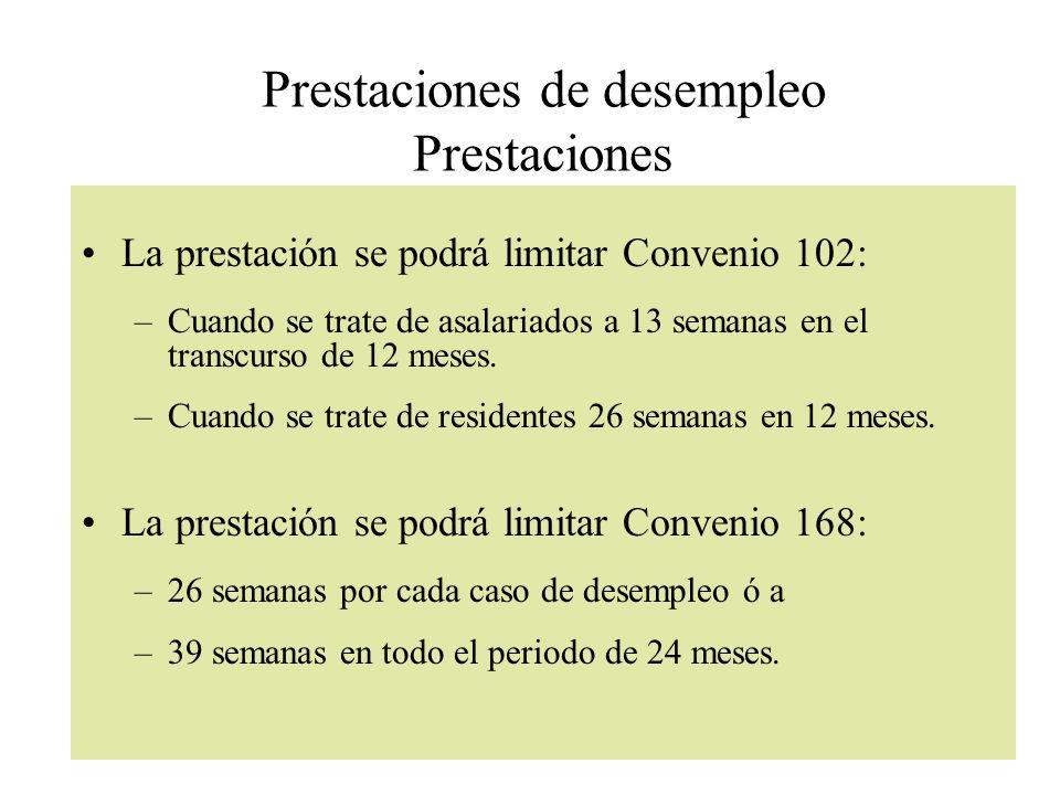 Prestaciones de desempleo Prestaciones La prestación se podrá limitar Convenio 102: –Cuando se trate de asalariados a 13 semanas en el transcurso de 1