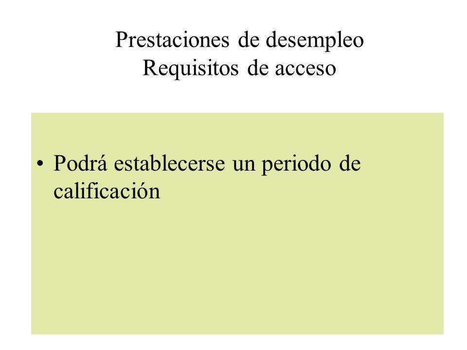 Prestaciones de desempleo Requisitos de acceso Podrá establecerse un periodo de calificación