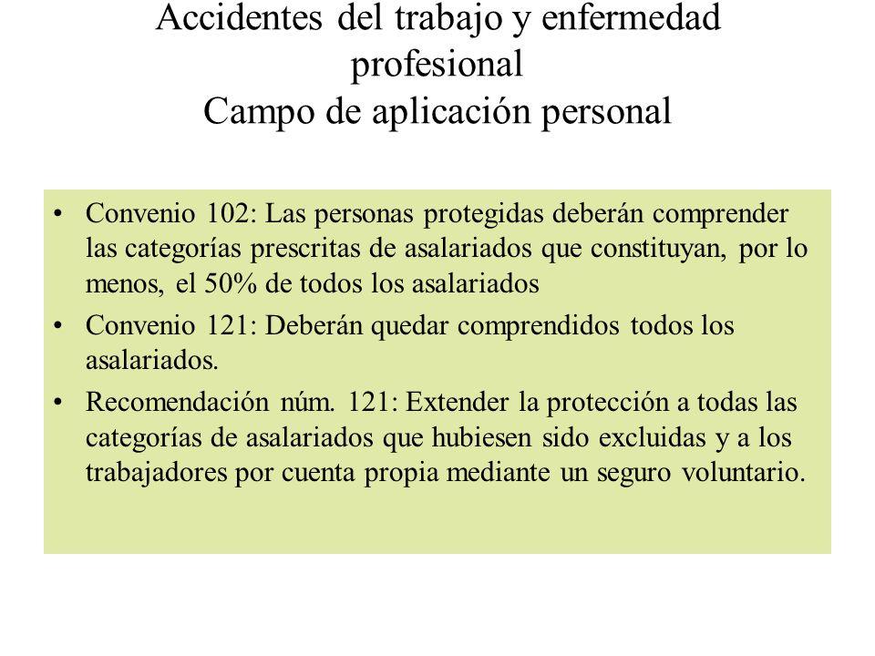 Accidentes del trabajo y enfermedad profesional Campo de aplicación personal Convenio 102: Las personas protegidas deberán comprender las categorías p