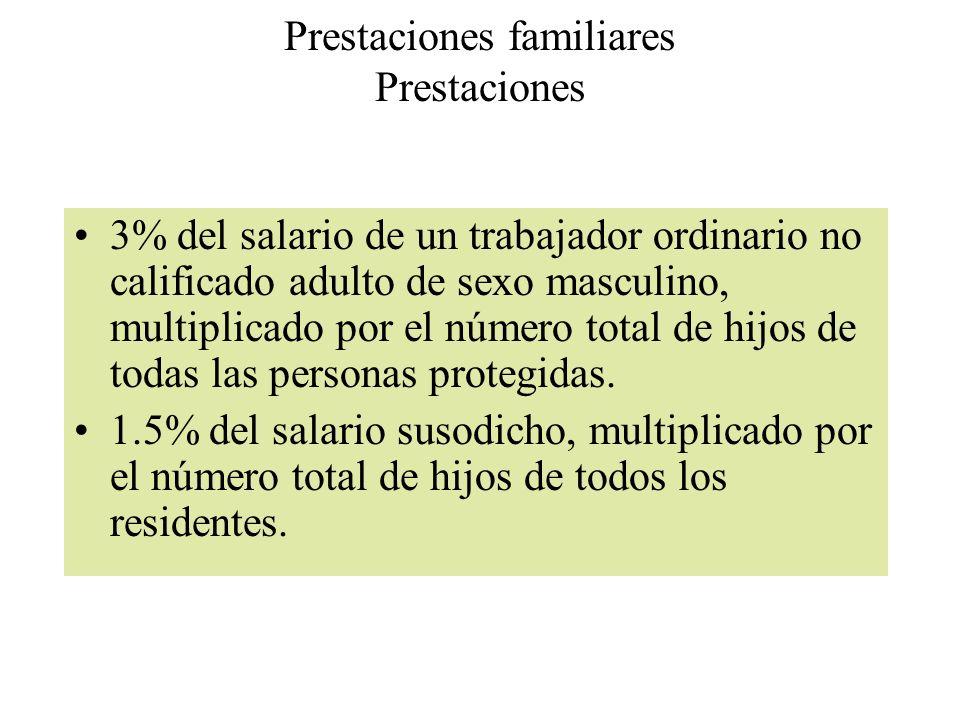 Prestaciones familiares Prestaciones 3% del salario de un trabajador ordinario no calificado adulto de sexo masculino, multiplicado por el número tota