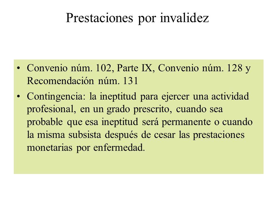 Prestaciones por invalidez Convenio núm. 102, Parte IX, Convenio núm. 128 y Recomendación núm. 131 Contingencia: la ineptitud para ejercer una activid