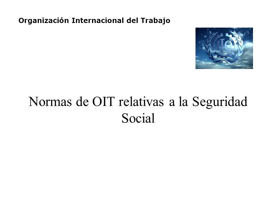 Normas de OIT relativas a la Seguridad Social Organización Internacional del Trabajo