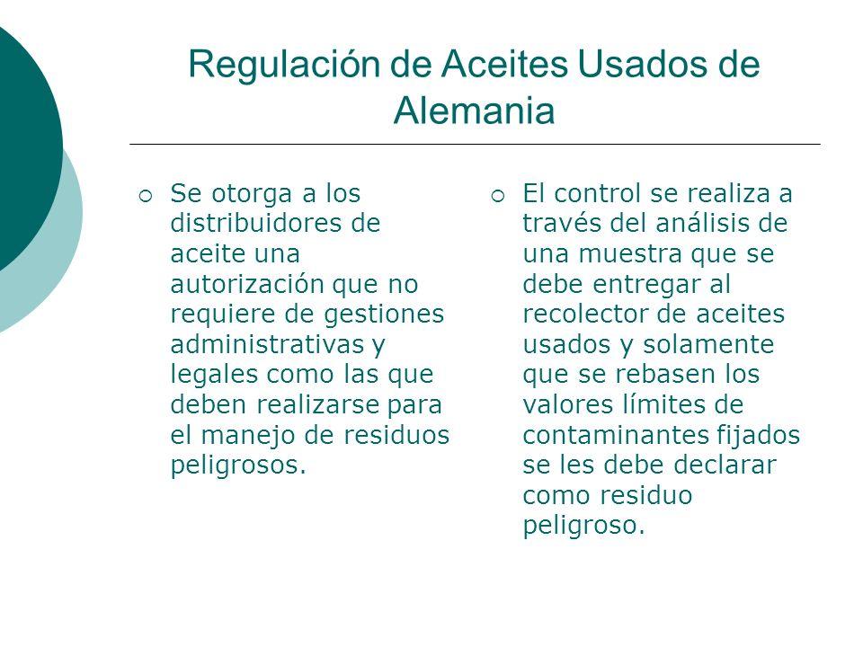 Regulación de Aceites Usados de Alemania Se otorga a los distribuidores de aceite una autorización que no requiere de gestiones administrativas y legales como las que deben realizarse para el manejo de residuos peligrosos.
