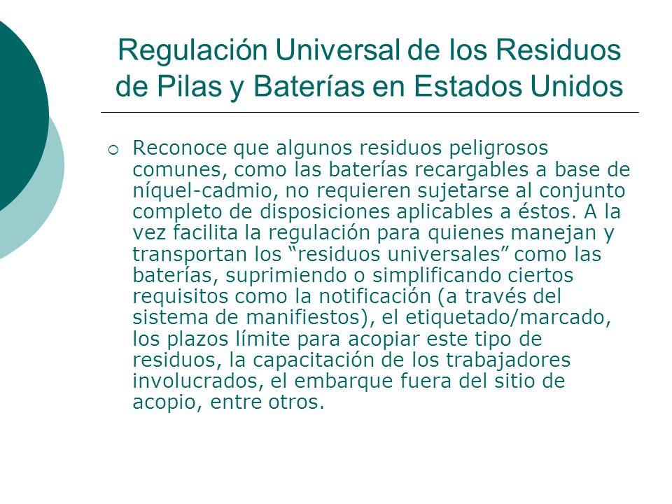 Regulación Universal de los Residuos de Pilas y Baterías en Estados Unidos Reconoce que algunos residuos peligrosos comunes, como las baterías recargables a base de níquel-cadmio, no requieren sujetarse al conjunto completo de disposiciones aplicables a éstos.