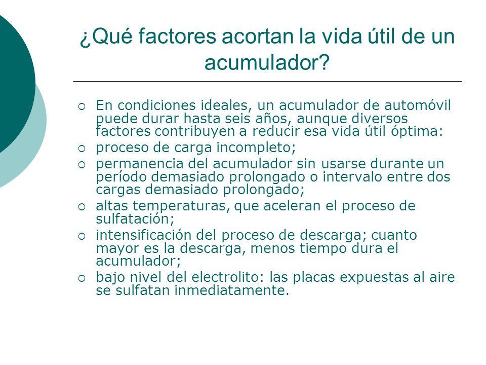 ¿Qué factores acortan la vida útil de un acumulador.