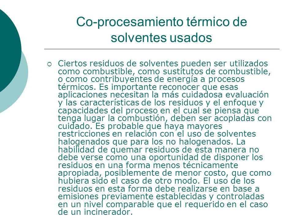 Co-procesamiento térmico de solventes usados Ciertos residuos de solventes pueden ser utilizados como combustible, como sustitutos de combustible, o como contribuyentes de energía a procesos térmicos.