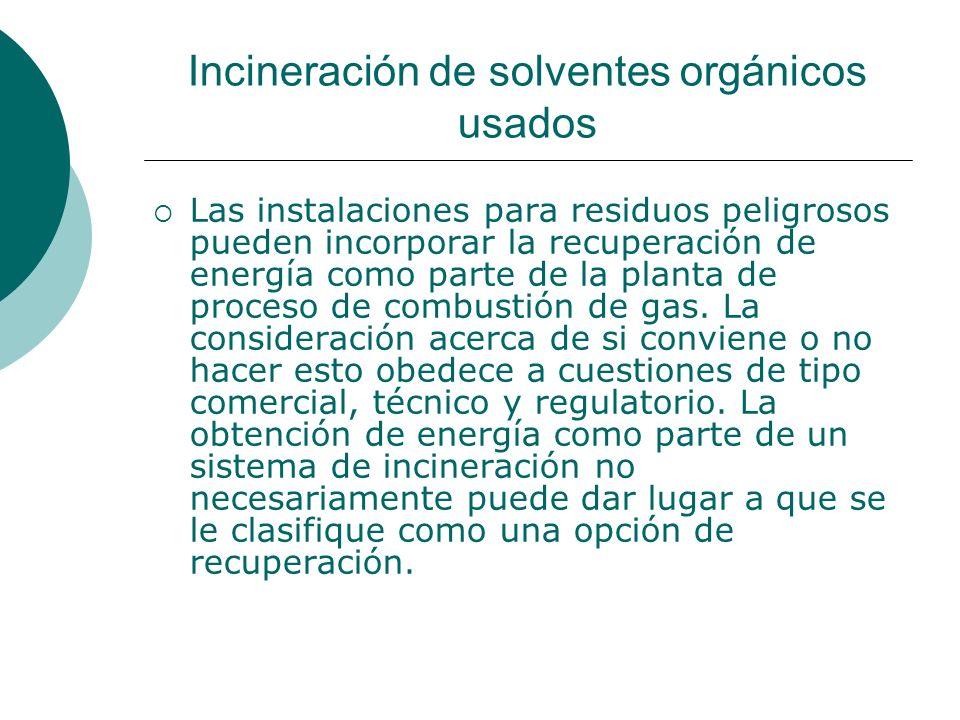 Incineración de solventes orgánicos usados Las instalaciones para residuos peligrosos pueden incorporar la recuperación de energía como parte de la planta de proceso de combustión de gas.