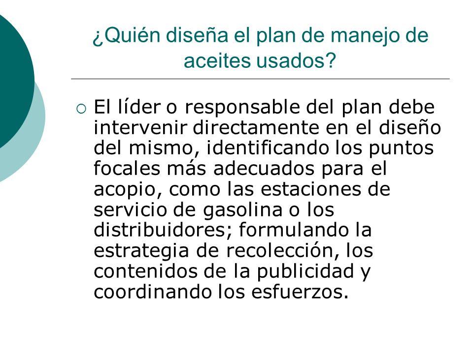 ¿Quién diseña el plan de manejo de aceites usados.