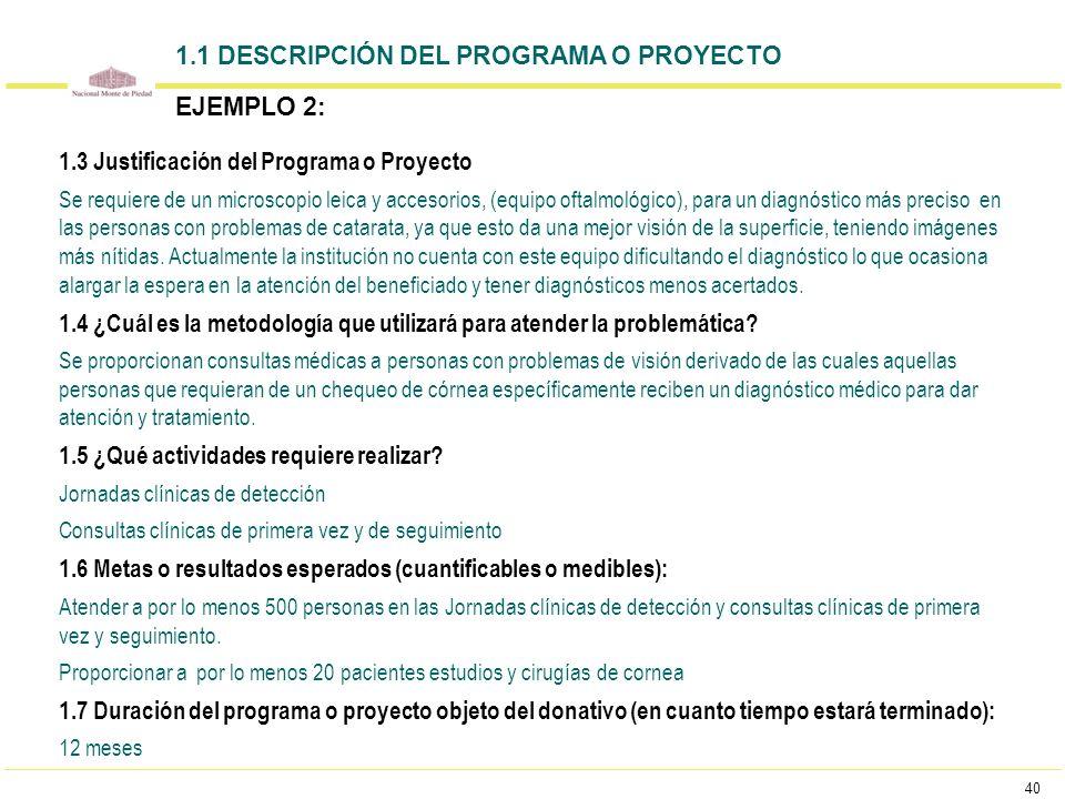 40 1.3 Justificación del Programa o Proyecto Se requiere de un microscopio leica y accesorios, (equipo oftalmológico), para un diagnóstico más preciso