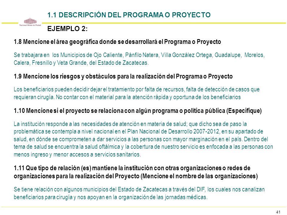 41 1.8 Mencione el área geográfica donde se desarrollará el Programa o Proyecto Se trabajara en los Municipios de Ojo Caliente, Pánfilo Natera, Villa