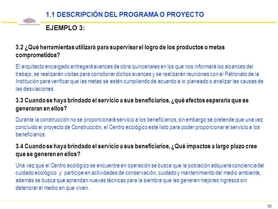 50 3.2 ¿Qué herramientas utilizará para supervisar el logro de los productos o metas comprometidos? El arquitecto encargado entregará avances de obra