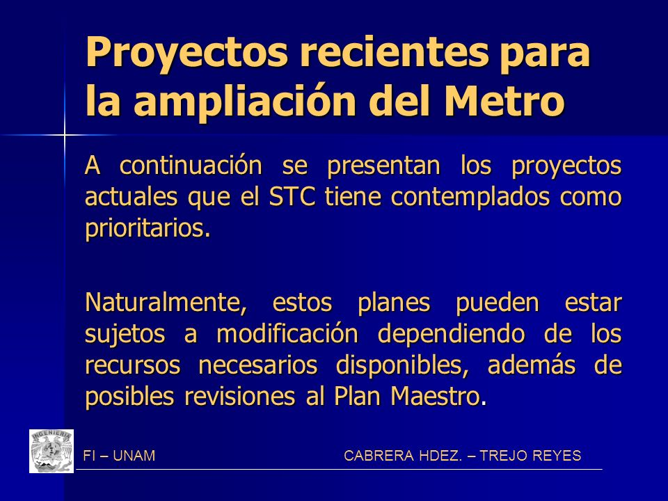 Proyectos recientes para la ampliación del Metro A continuación se presentan los proyectos actuales que el STC tiene contemplados como prioritarios. N