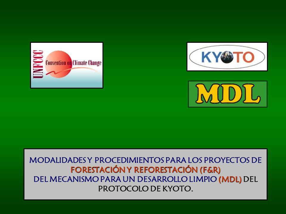 FORESTACIÓN Y REFORESTACIÓN (F&R) (MDL) MODALIDADES Y PROCEDIMIENTOS PARA LOS PROYECTOS DE FORESTACIÓN Y REFORESTACIÓN (F&R) DEL MECANISMO PARA UN DESARROLLO LIMPIO (MDL) DEL PROTOCOLO DE KYOTO.