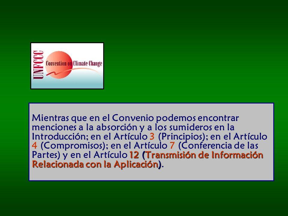 12 (Transmisión de Información Relacionada con la Aplicación) Mientras que en el Convenio podemos encontrar menciones a la absorción y a los sumideros en la Introducción; en el Artículo 3 (Principios); en el Artículo 4 (Compromisos); en el Artículo 7 (Conferencia de las Partes) y en el Artículo 12 (Transmisión de Información Relacionada con la Aplicación).