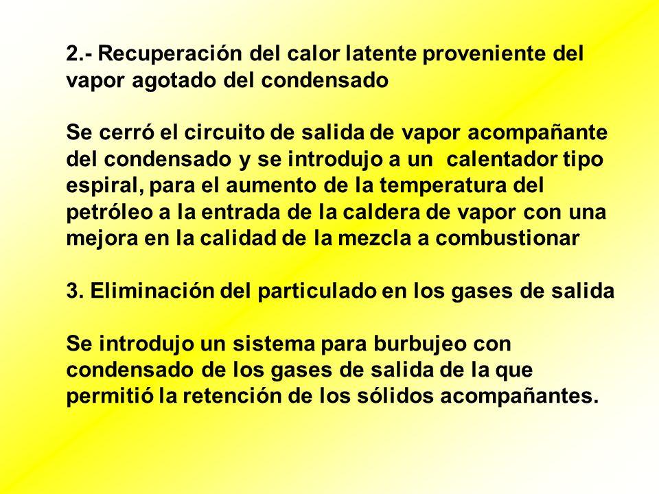 2.- Recuperación del calor latente proveniente del vapor agotado del condensado Se cerró el circuito de salida de vapor acompañante del condensado y s
