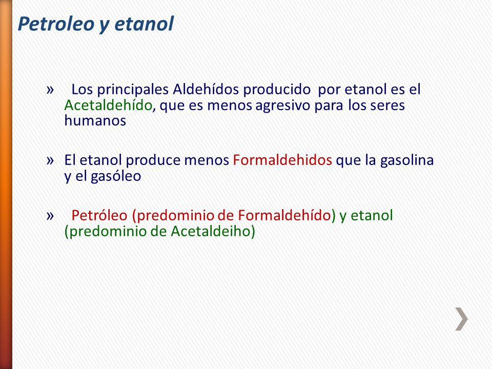 » Los principales Aldehídos producido por etanol es el Acetaldehído, que es menos agresivo para los seres humanos » El etanol produce menos Formaldehi