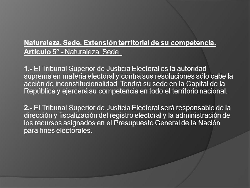 Naturaleza. Sede. Extensión territorial de su competencia. Artículo 5°.- Naturaleza. Sede. 1.- El Tribunal Superior de Justicia Electoral es la autori