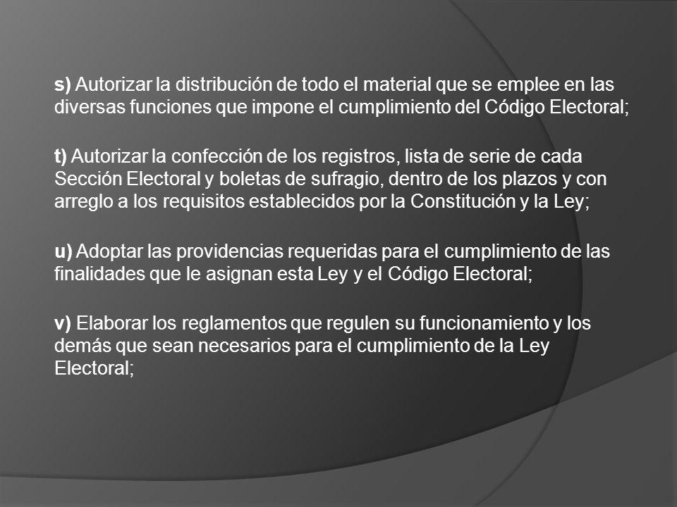 s) Autorizar la distribución de todo el material que se emplee en las diversas funciones que impone el cumplimiento del Código Electoral; t) Autorizar