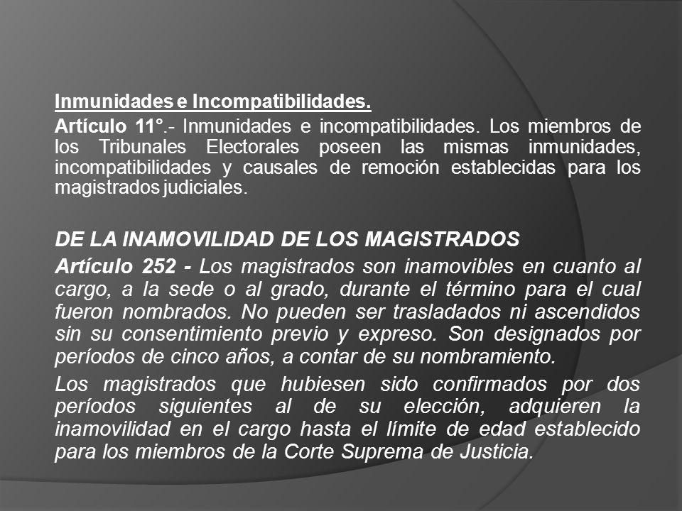 Inmunidades e Incompatibilidades. Artículo 11°.- Inmunidades e incompatibilidades. Los miembros de los Tribunales Electorales poseen las mismas inmuni