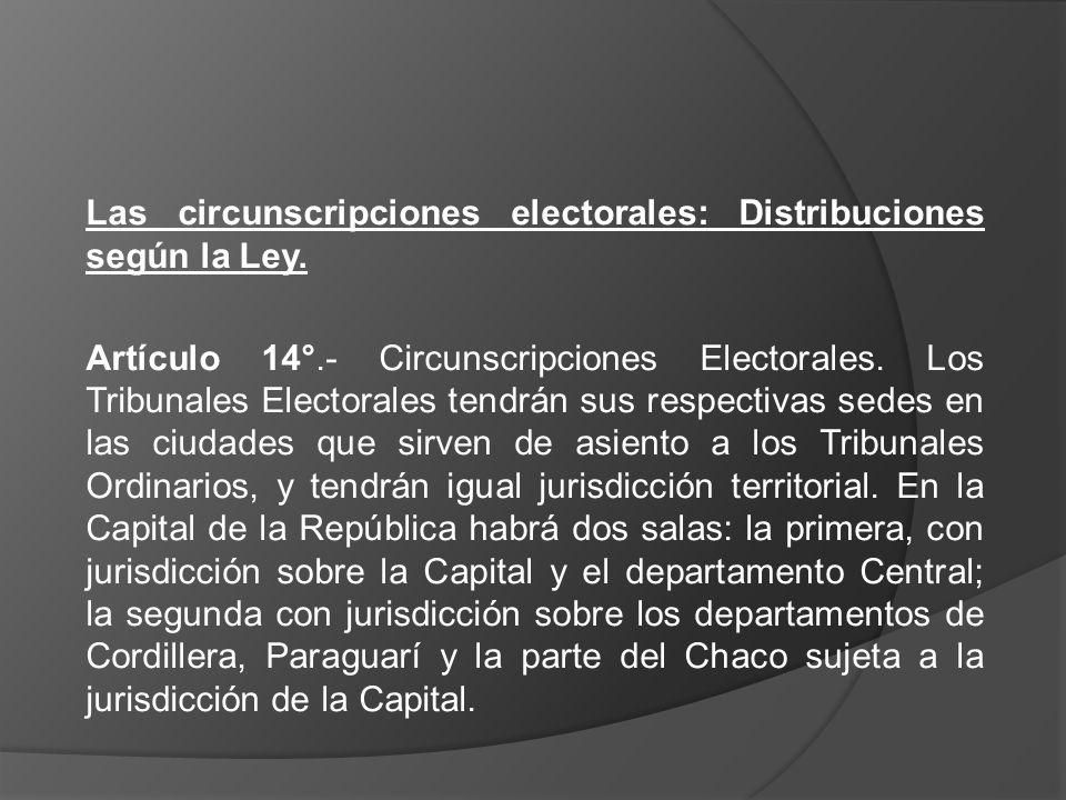Las circunscripciones electorales: Distribuciones según la Ley. Artículo 14°.- Circunscripciones Electorales. Los Tribunales Electorales tendrán sus r