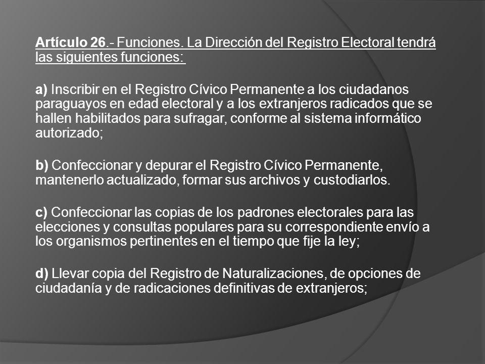 Artículo 26.- Funciones. La Dirección del Registro Electoral tendrá las siguientes funciones: a) Inscribir en el Registro Cívico Permanente a los ciud