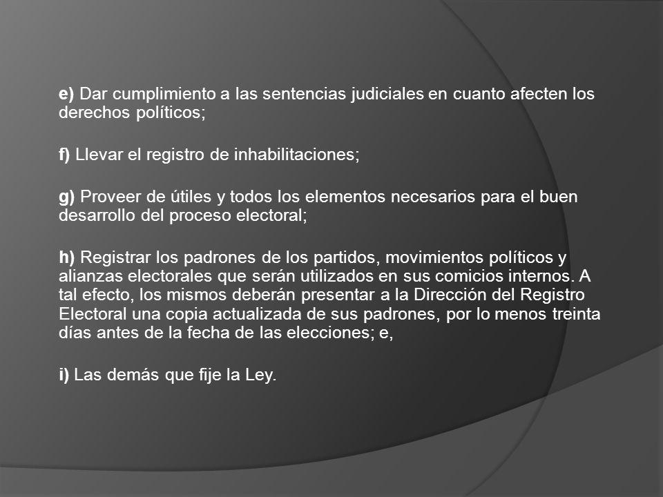 e) Dar cumplimiento a las sentencias judiciales en cuanto afecten los derechos políticos; f) Llevar el registro de inhabilitaciones; g) Proveer de úti