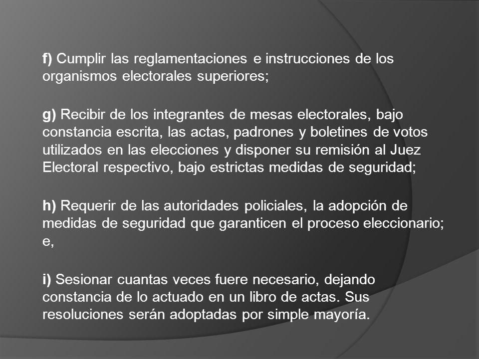 f) Cumplir las reglamentaciones e instrucciones de los organismos electorales superiores; g) Recibir de los integrantes de mesas electorales, bajo con
