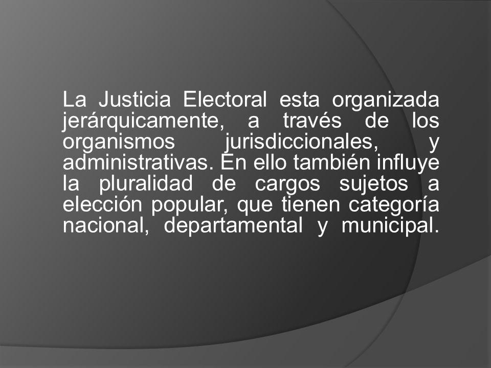 La Justicia Electoral esta organizada jerárquicamente, a través de los organismos jurisdiccionales, y administrativas.