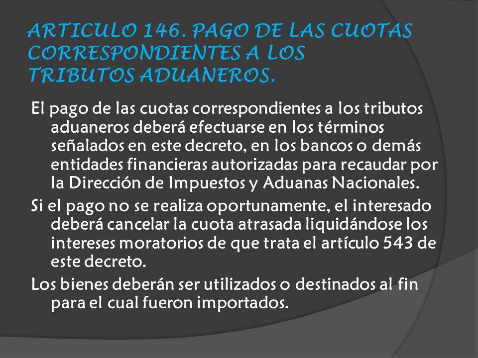 ARTICULO 146.PAGO DE LAS CUOTAS CORRESPONDIENTES A LOS TRIBUTOS ADUANEROS.