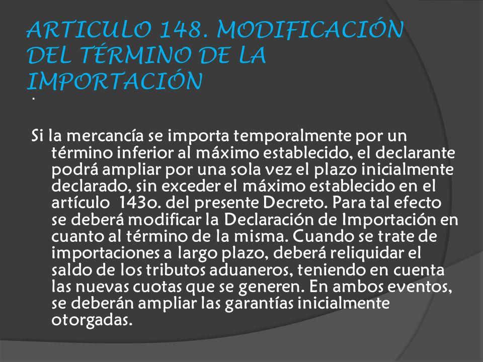 ARTICULO 148.MODIFICACIÓN DEL TÉRMINO DE LA IMPORTACIÓN.