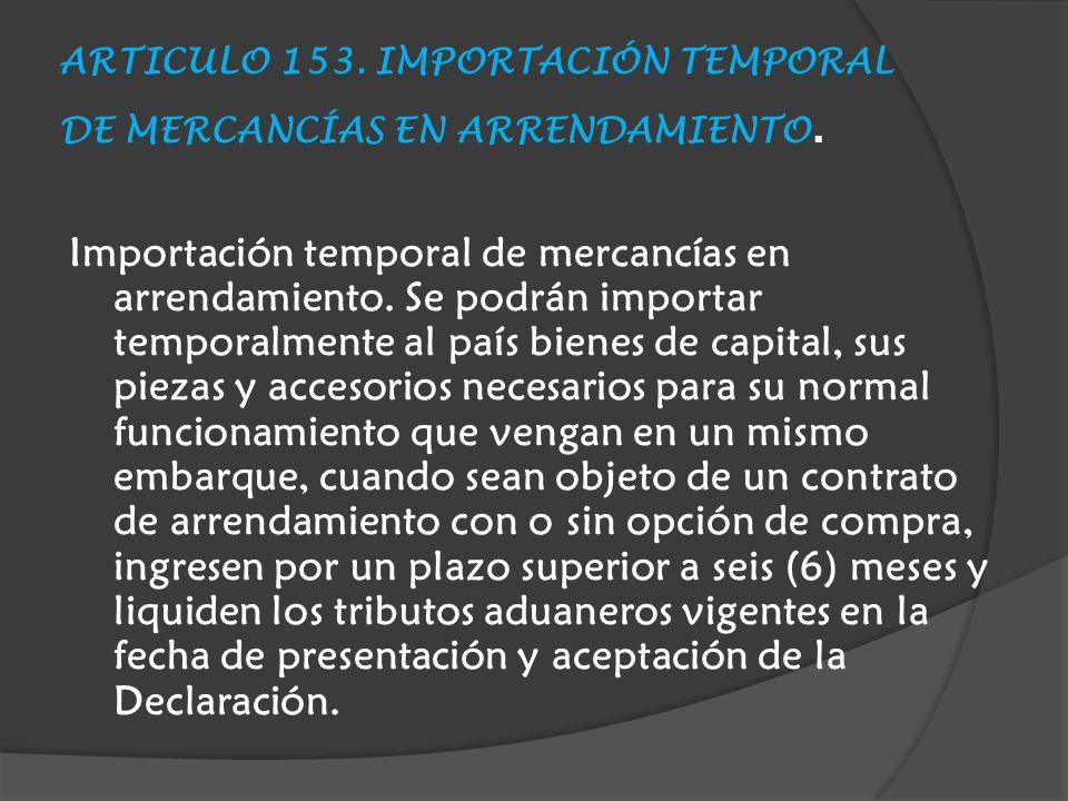 ARTICULO 153.IMPORTACIÓN TEMPORAL DE MERCANCÍAS EN ARRENDAMIENTO.