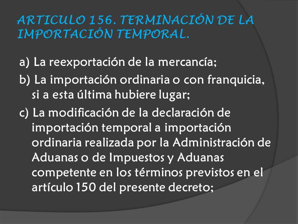 ARTICULO 156.TERMINACIÓN DE LA IMPORTACIÓN TEMPORAL.